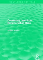 Converting Land from Rural to Urban Uses : Routledge Revivals - A. Allan Schmid