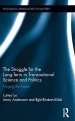 The Struggle for the Long Term in Transnational Science and Politics : Forging the Future