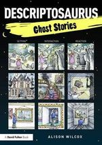 Descriptosaurus : Ghost Stories - Alison Wilcox