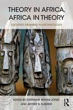 Theory in Africa, Africa in Theory : Locating Meaning in Archaeology