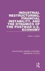 Industrial Restructuring, Financial Instability and the Dynamics of the Postwar US Economy : Business Cycles) - David J. Carrier