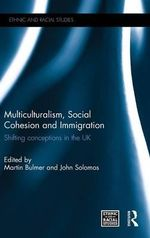 Multiculturalism, Social Cohesion and Immigration : Shifting Conceptions in the UK