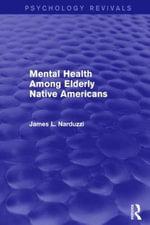 Mental Health Among Elderly Native Americans : Psychology Revivals - James L. Narduzzi