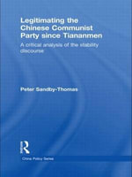 Legitimating the Chinese Communist Party Since Tiananmen : A Critical Analysis of the Stability Discourse - Peter Sandby-Thomas