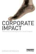 Corporate Impact : Measuring and Managing Your Social Footprint