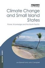 Climate Change and Small Island States : Power, Knowledge and the South Pacific - Jon Barnett