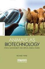 Animals as Biotechnology : Ethics, Sustainability and Critical Animal Studies - Richard Twine