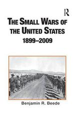 The Small Wars of the United States, 1899-2009 : An Annotated Bibliography - Benjamin R. Beede