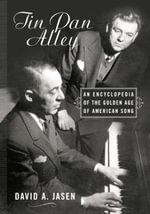 Tin Pan Alley : An Encyclopedia of the Golden Age of American Song - David A. Jasen