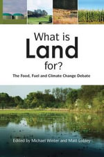 What is Land for? : The Food, Fuel and Climate Change Debate