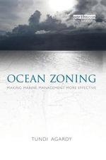 Ocean Zoning : Making Marine Management More Effective - Tundi Agardy