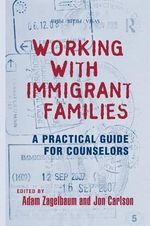 Working with Immigrant Families : A Practical Guide for Counselors