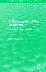 A Geography of the Lifeworld : Movement, Rest and Encounter - David Seamon