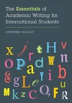 Essentials of Academic Writing for International Students - Stephen Bailey