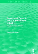 Supply and Costs in the U.S. Petroleum Industry : Two Econometric Studies - Franklin M. Fisher