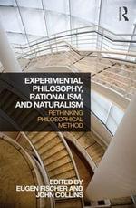 Experimental Philosophy, Rationalism, and Naturalism : Rethinking Philosophical Method