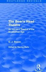 The Boar's Head Theatre : An Inn-Yard Theatre of the Elizabethan Age - C. J. Sisson