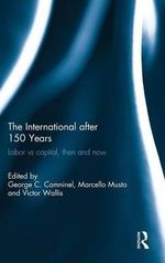 The International After 150 Years : Labor vs Capital, Then and Now