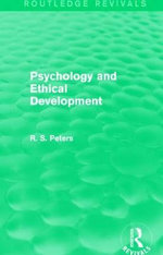 Psychology and Ethical Development : A Collection of Articles on Psychological Theories, Ethical Development and Human Understanding - R. S. Peters