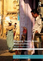 Mapping South Asian Masculinities : Men and Political Crises