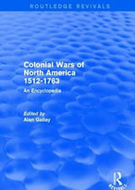 Colonial Wars of North America, 1512-1763 : An Encyclopedia