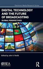 Digital Technology and the Future of Broadcasting : Global Perspectives