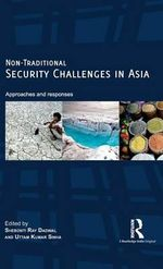 Non-Traditional Security Challenges in Asia : Approaches and Responses