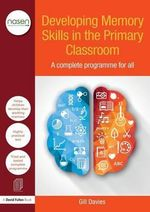 Developing Memory Skills in the Primary Classroom : A Complete Programme for All - Gill Davies