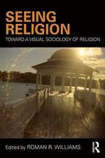 Seeing Religion : Toward a Visual Sociology of Religion