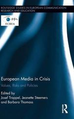 European Media in Crisis : Values, Risks and Policies