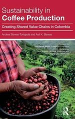 Sustainability in Coffee Production : Creating Shared Value Chains in Colombia - Andrea Biswas-Tortajada