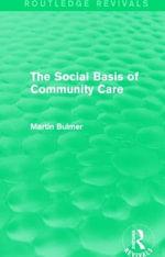 The Social Basis of Community Care : Routledge Revivals - Martin Bulmer