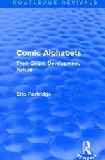Comic Alphabets : Their Origin, Development, Nature - Eric Partridge