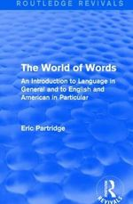 The World of Words : An Introduction to Language in General and to English and American in Particular - Eric Partridge