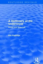 A Dictionary of the Underworld : British and American - Eric Partridge