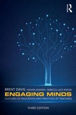 Engaging Minds : Cultures of Education and Practices of Teaching - Brent Davis