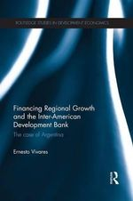 Financing Regional Growth and the Inter-American Development Bank : The Case of Argentina - Ernesto Vivares