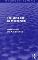 The Mind and its Mechanism : Psychology Revivals - Paul Bousfield