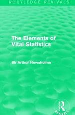 The Elements of Vital Statistics : Routledge Revivals - Sir Arthur Newsholme