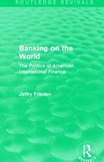 Banking on the World : The Politics of American International Finance - Jeffry A. Frieden