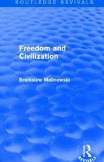 Freedom and Civilization : Routledge Revivals - Bronislaw Malinowski
