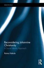 Reconsidering Johannine Christianity : A Social Identity Approach - Raimo Hakola