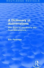 A Dictionary of Abbreviations : With Especial Attention to War-Time Abbreviations - Eric Partridge