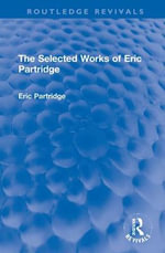 The Selected Works of Eric Partridge : Routledge Revivals: The Selected Works of Eric Partridge - Eric Partridge