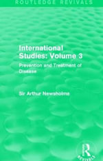 International Studies: Volume 3 : Prevention and Treatment of Disease - Sir Arthur Newsholme