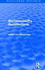 Rachmaninoff's Recollections : Routledge Revivals - Oskar Von Riesemann