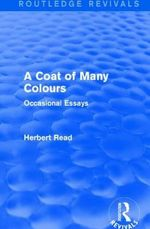 A Coat of Many Colours : Occasional Essays - Herbert Read