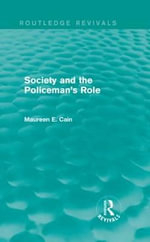 Society and the Policeman's Role : Routledge Revivals - Maureen E. Cain