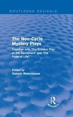 Non-Cycle Mystery Plays : Together with the Croxton Play of the Sacrament and the Pride of Life