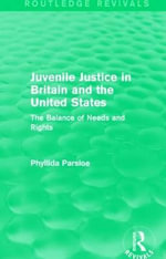 Juvenile Justice in Britain and the United States : The Balance of Needs and Rights - Phyllida Parsloe